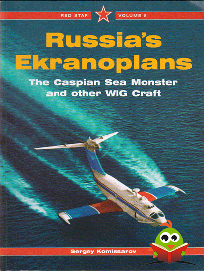 Afbeelding van Russia's Ekranoplans: The Caspian Sea Monster and other WIGE Craft - Red Star Vol. 8