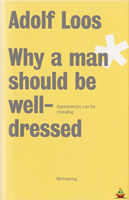 Afbeelding van Adolf Loos - Why a Man Should be Well Dressed