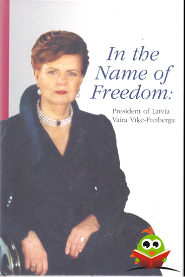 Afbeelding van IN THE NAME OF FREEDOM: PRESIDENT OF LATVIA VAIRA VIKE FREIBERGA